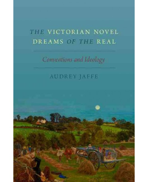 Victorian Novel Dreams of the Real : Conventions and Ideology (Hardcover) (Audrey Jaffe) - image 1 of 1