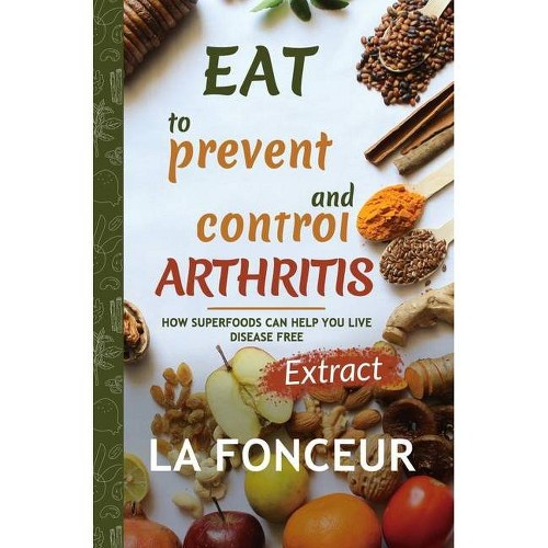 Eat to Prevent and Control Arthritis (Extract Edition) - by La Fonceur (Hardcover)