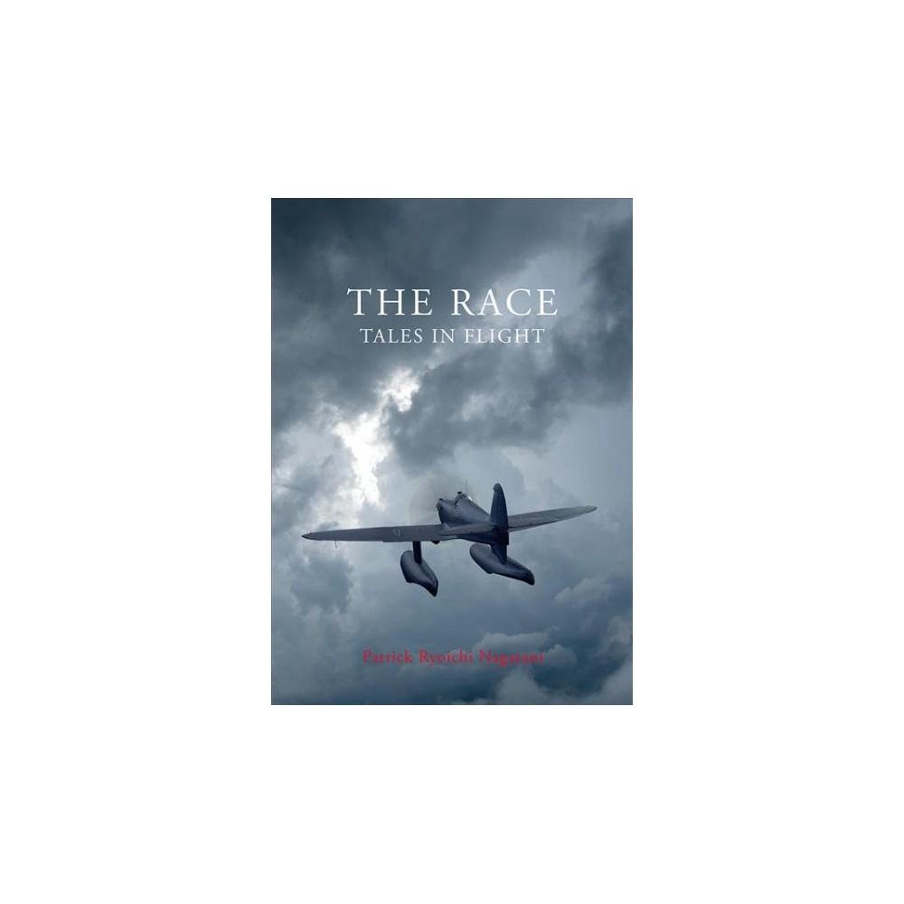 Race : Tales in Flight - by Patrick Ryoichi Nagatani (Hardcover)