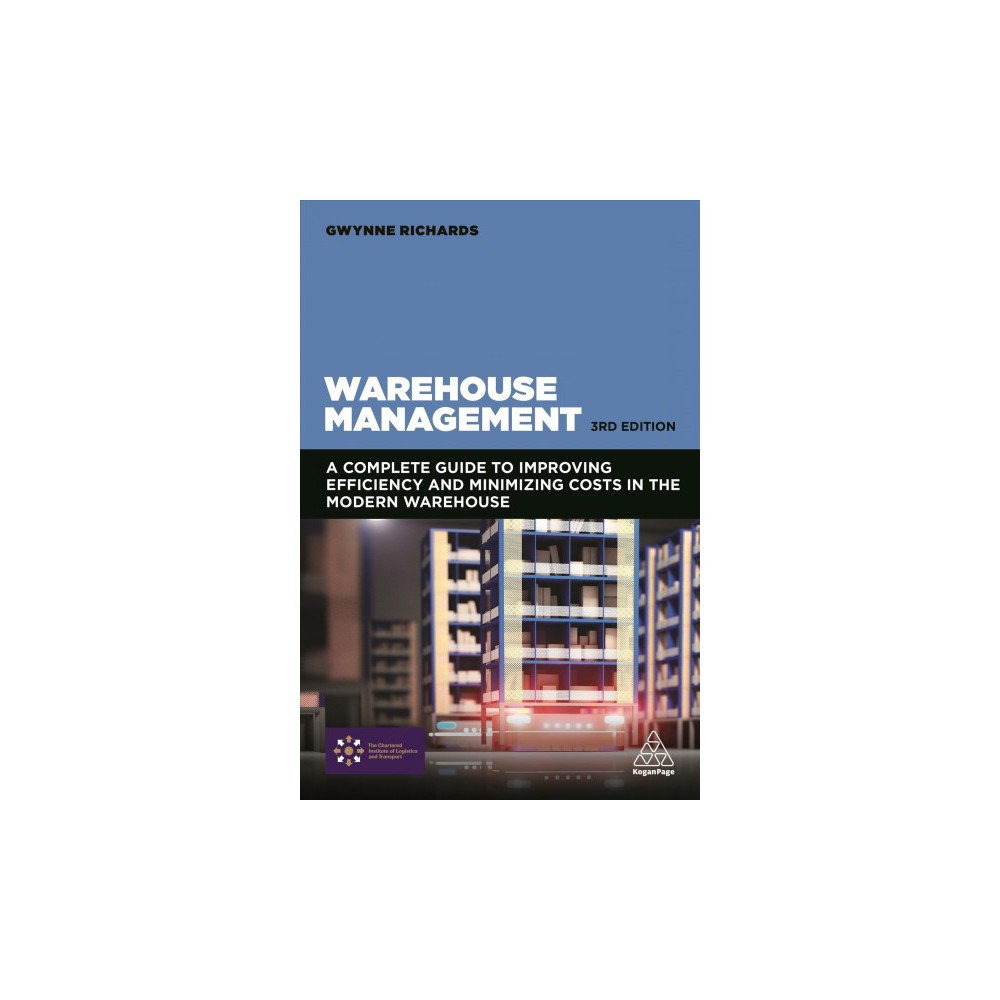 Warehouse Management : A Complete Guide to Improving Efficiency and Minimizing Costs in the Modern