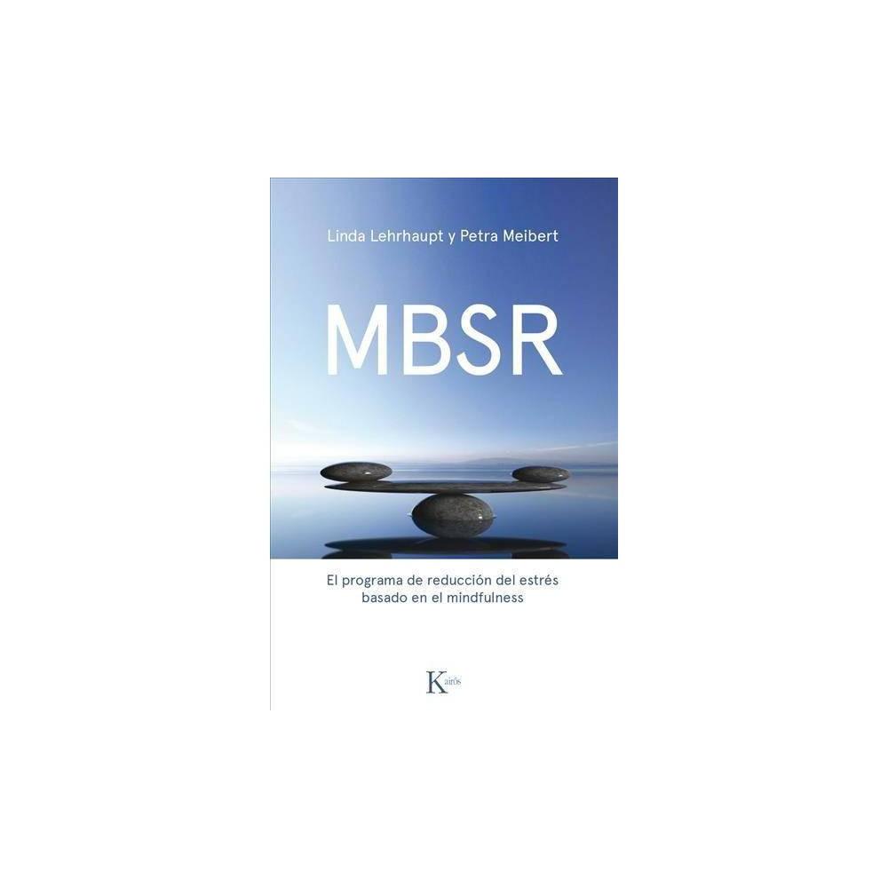 Mbsr : El Programa De Reducción De Estrés Basado En El Mindfulness/ the Stress Reduction Program Based