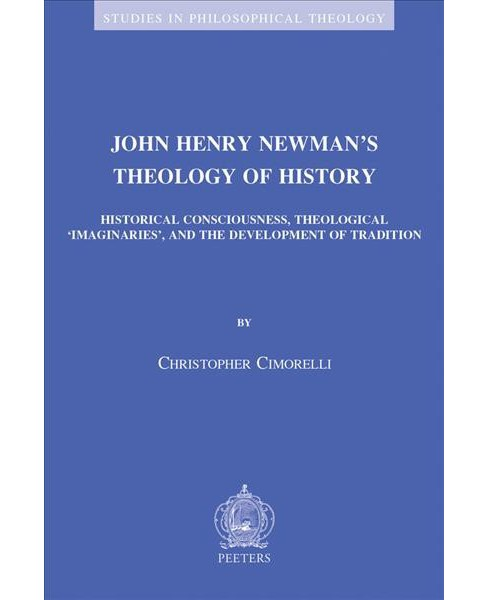 John Henry Newman's Theology of History : Historical Consciousness, Theological 'imaginaries', and the - image 1 of 1