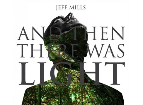 Jeff Mills - And Then There Was Light (CD) - image 1 of 1