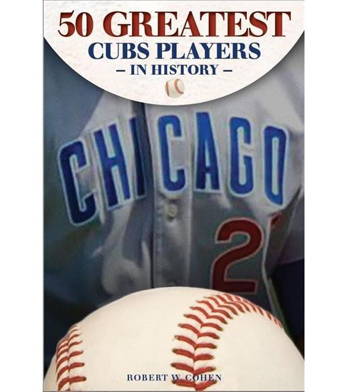 50 Greatest Players in  Cubs History (Hardcover) (Robert W. Cohen) - image 1 of 1