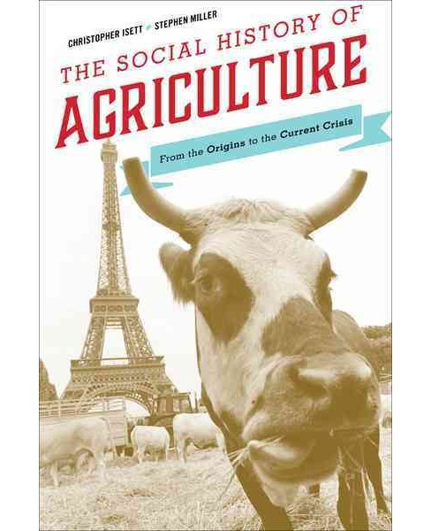 Social History of Agriculture : From the Origins to the Current Crisis (Paperback) (Christopher Isett) - image 1 of 1