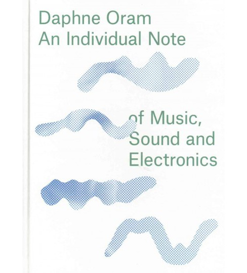Daphne Oram : An Individual Note of Music, Sound and Electronics (Hardcover) - image 1 of 1