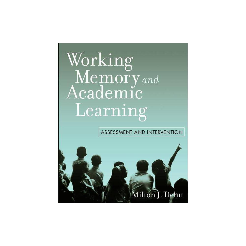 Working Memory And Academic Learning By Milton J Dehn Paperback