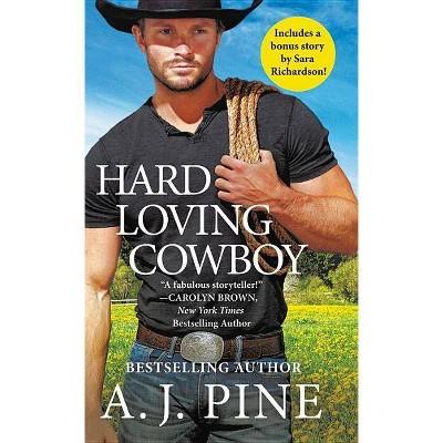 Hard Loving Cowboy : Includes a Bonus Novella -  by A. J. Pine (Paperback)