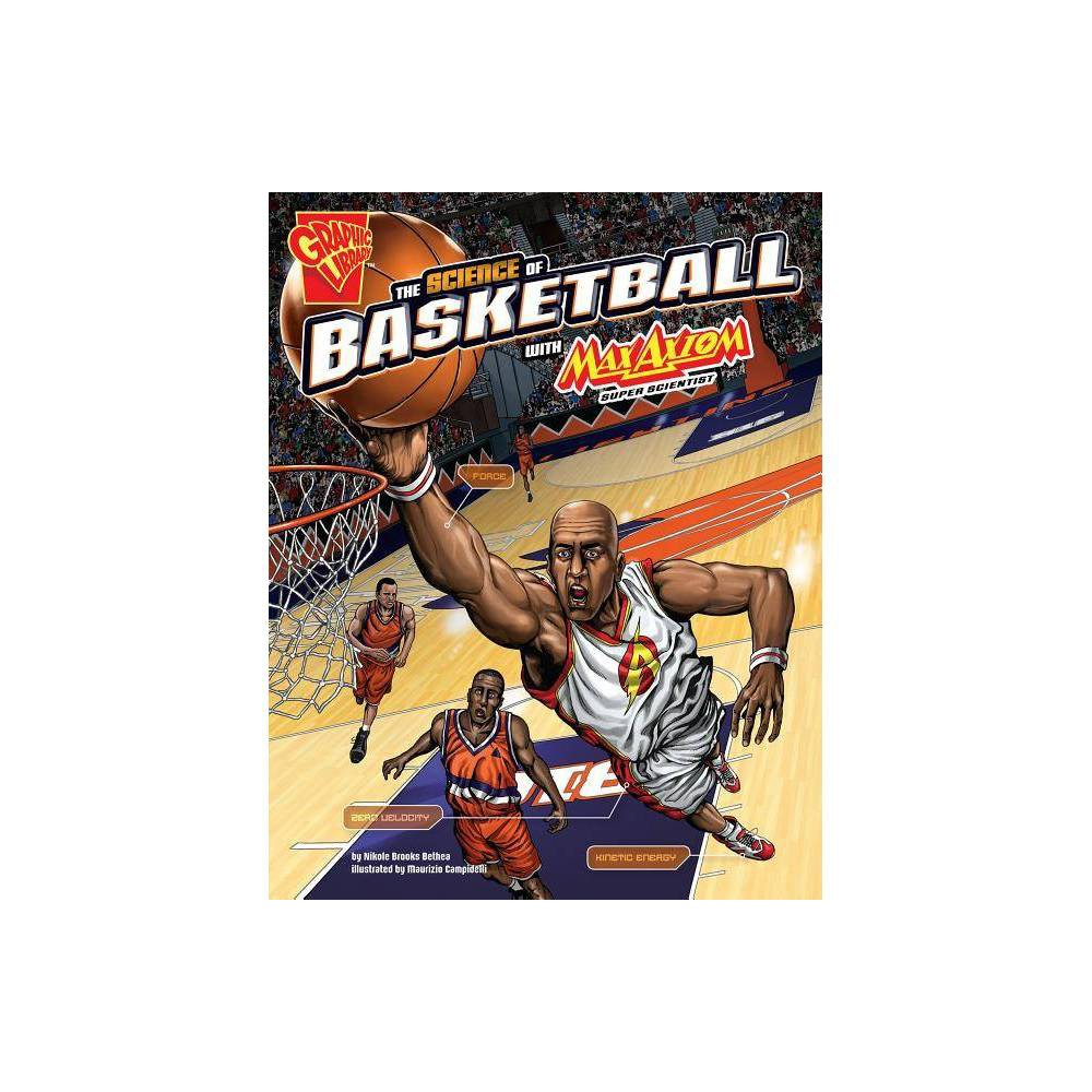 The Science Of Basketball With Max Axiom Super Scientist Science Of Sports With Max Axiom By Nikole Brooks Bethea Paperback