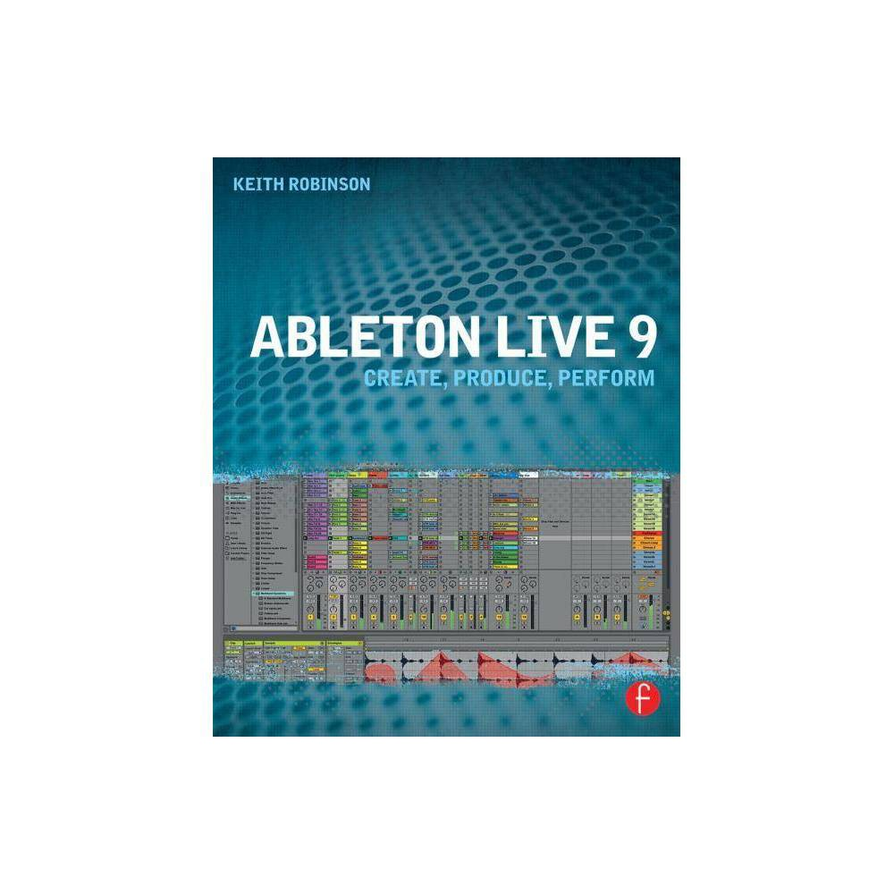 Ableton Live 9 - by Keith Robinson (Paperback)