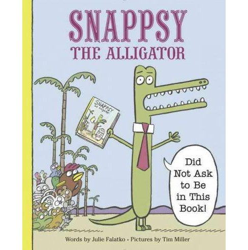 Snappsy the Alligator Did Not Ask to Be (Hardcover) by Julie Falatko - image 1 of 1