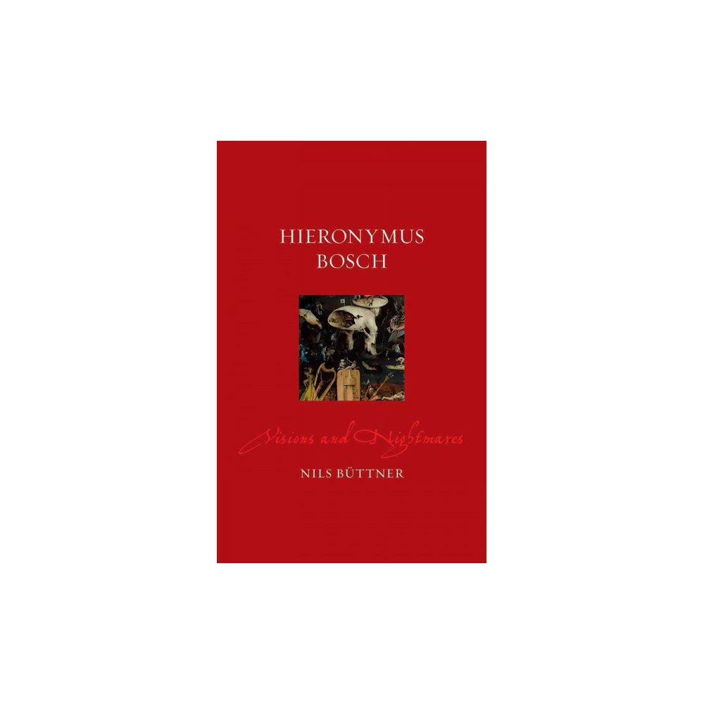 Hieronymus Bosch : Visions and Nightmares (Hardcover) (Nils Buttner)