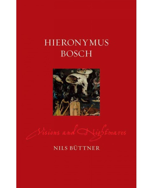 Hieronymus Bosch : Visions and Nightmares (Hardcover) (Nils Buttner) - image 1 of 1