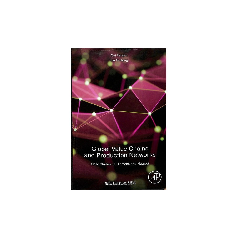 Global Value Chains and Production Networks : Case Studies of Siemens and Huawei - (Paperback)