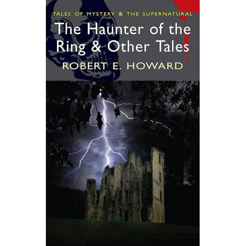 The Haunter of the Ring & Other Tales - (Tales of Mystery & the Supernatural) by  Robert E Howard - image 1 of 1