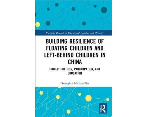 Building Resilience of Floating Children and Left-Behind Children in China : Power, Politics, - image 1 of 1
