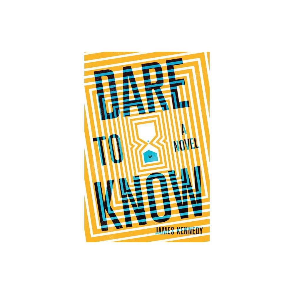 Dare To Know By James Kennedy Hardcover