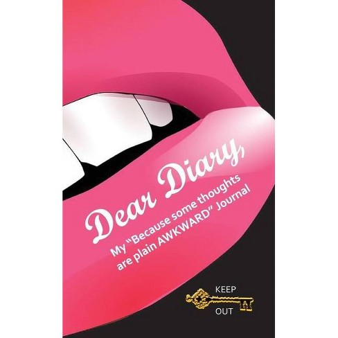 Dear Diary, My Because some thoughts are plain AWKWARD Journal - by  Michele E Gwynn (Hardcover) - image 1 of 1