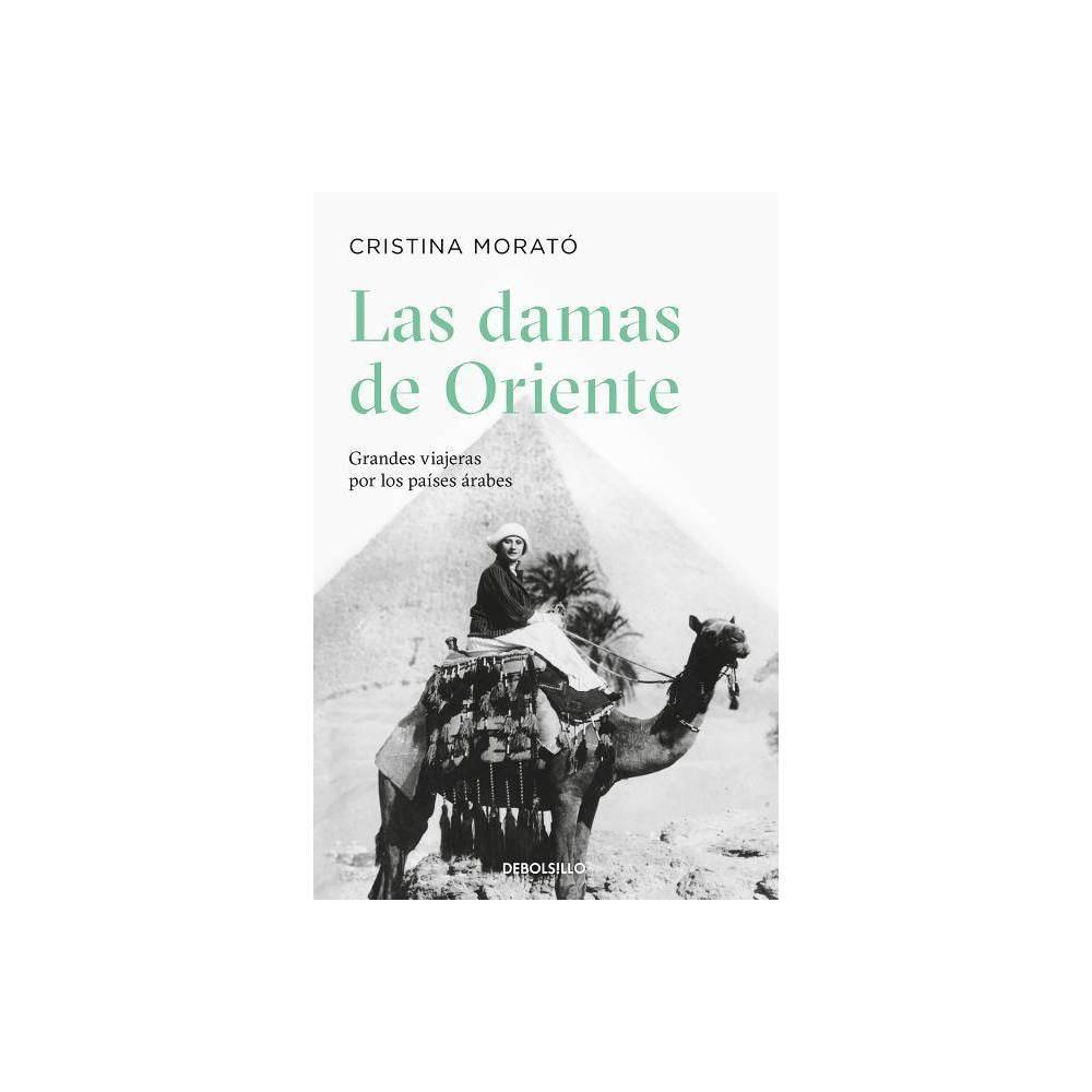 Las Damas De Oriente Grandes Viajeras Por Los Pa Ses Rabes Ladies Of The Orient By Cristina Morat Paperback
