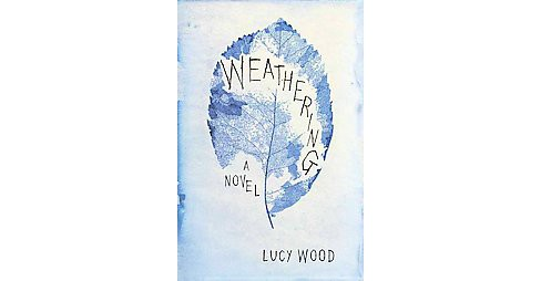 Weathering (Hardcover) (Lucy Wood) - image 1 of 1