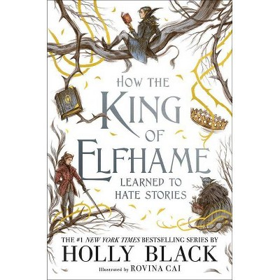 How the King of Elfhame Learned to Hate Stories - (Folk of the Air) by Holly Black (Hardcover)