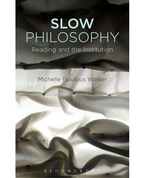 Slow Philosophy : Reading Against the Institution (Paperback) (Michelle Boulous Walker) - image 1 of 1