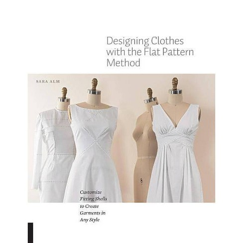 Designing Clothes with the Flat Pattern Method - by  Sara Alm (Paperback) - image 1 of 1