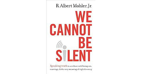 We Cannot Be Silent : Speaking Truth to a culture redefining sex, marriage, & the very meaning of right - image 1 of 1