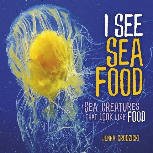 I See Sea Food - by  Jenna Grodzicki (Hardcover) - image 1 of 1