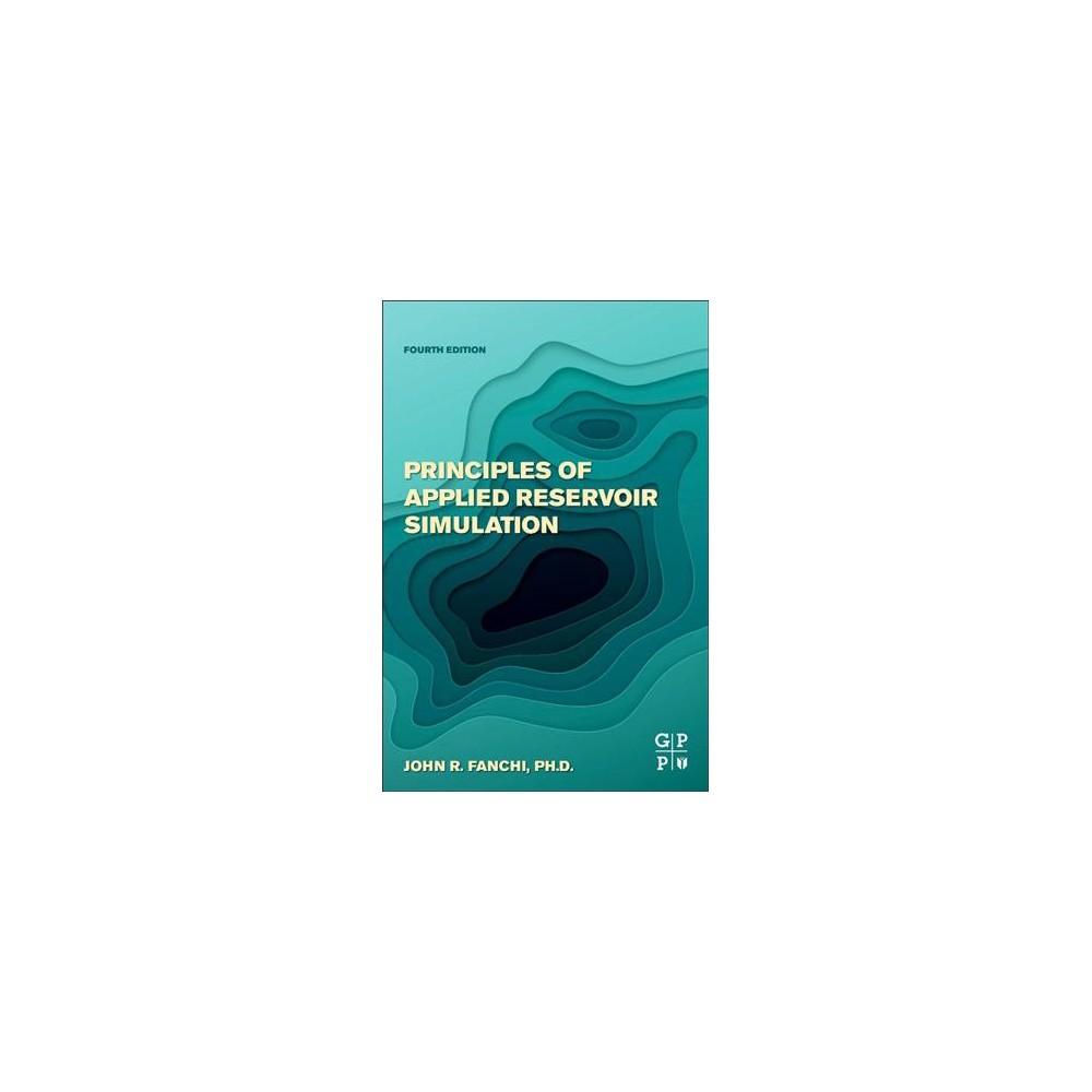 Principles of Applied Reservoir Simulation - by Ph.d. John R. Fanchi (Paperback)