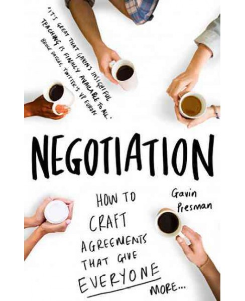 Negotiation : How to Craft Agreements That Give Everyone More (Paperback) (Gavin Presman) - image 1 of 1