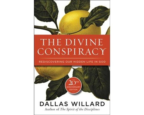 Divine Conspiracy : Rediscovering Our Hidden Life in God -  Reprint by Dallas Willard (Paperback) - image 1 of 1