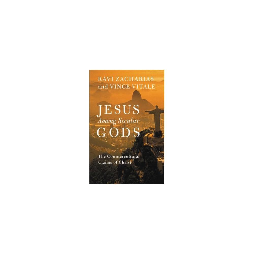 Jesus Among Secular Gods : The Countercultural Claims of Christ (Reprint) (Paperback) (Ravi K. Zacharias