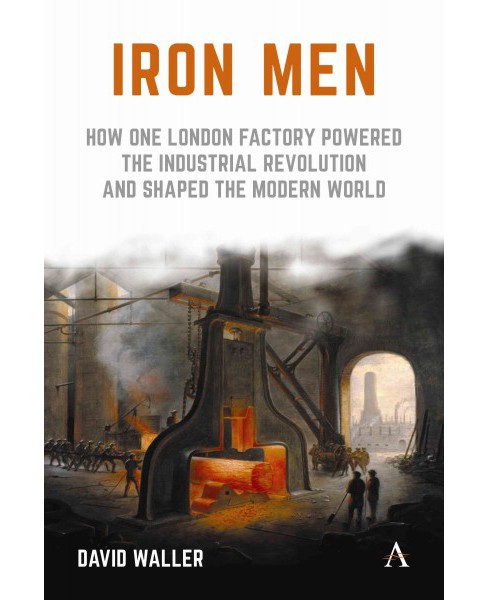 Iron Men : How One London Factory Powered the Industrial Revolution and Shaped the Modern World - image 1 of 1