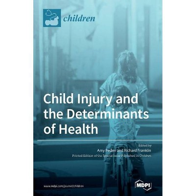 Child Injury and the Determinants of Health - (Hardcover)