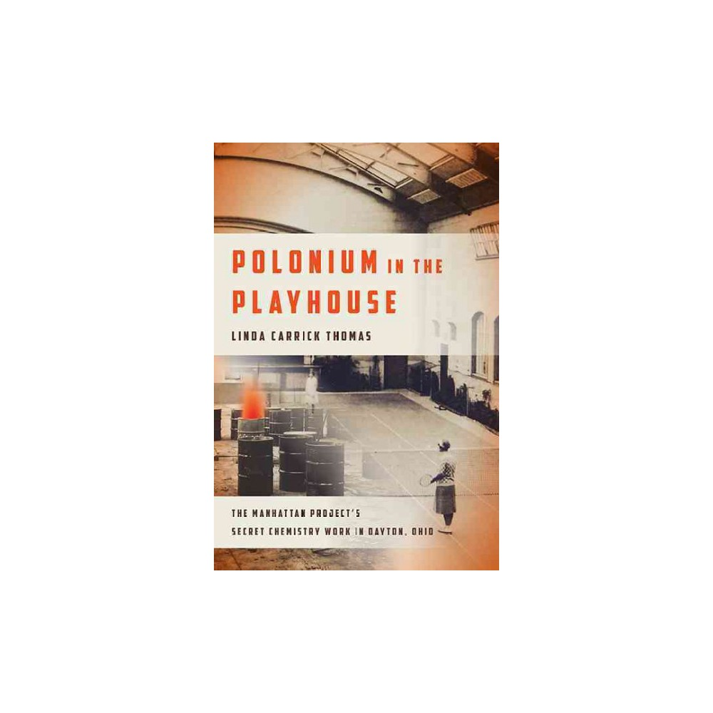 Polonium in the Playhouse : The Manhattan Project's Secret Chemistry Work in Dayton, Ohio (Hardcover)