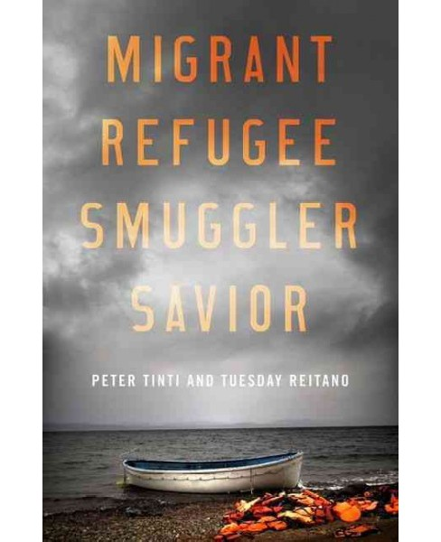 Migrant, Refugee, Smuggler, Savior -  by Peter Tinti & Tuesday Reitano (Hardcover) - image 1 of 1