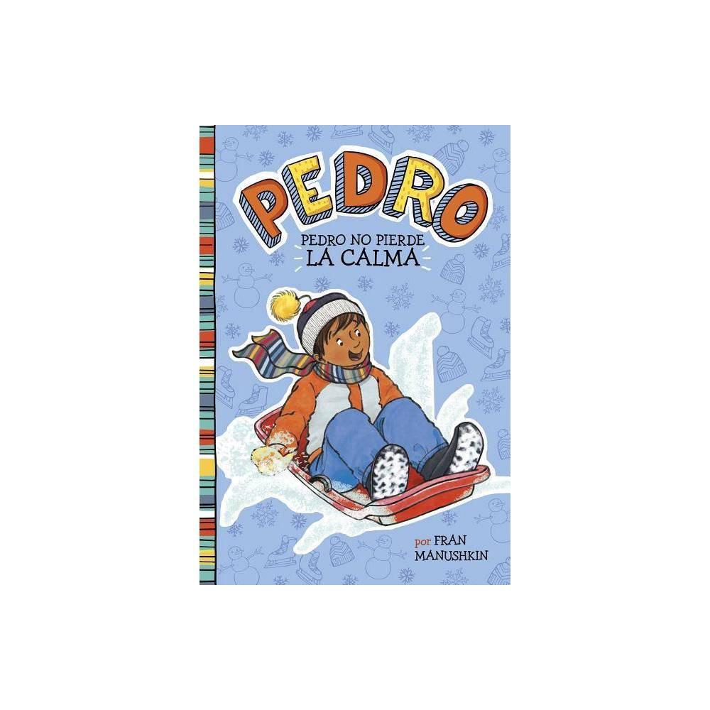 Pedro No Pierde la Calma - (Pedro En Español) by Fran Manushkin (Hardcover)
