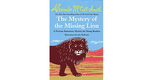 Mystery of the Missing Lion : A Precious Ramotswe Mystery for Young Readers (Hardcover) (Alexander - image 1 of 1