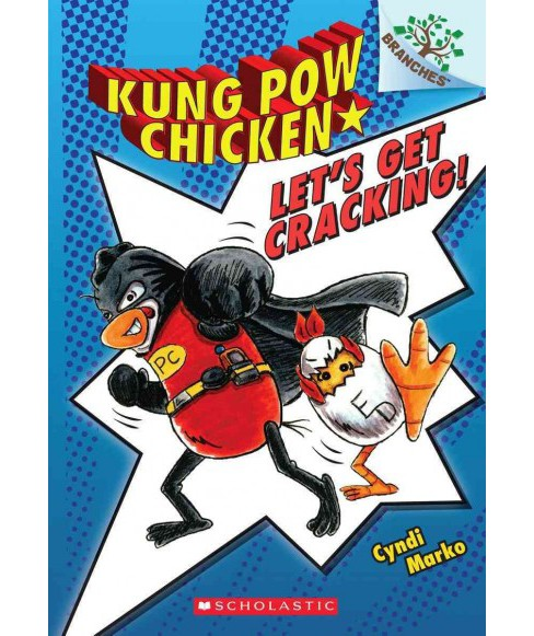Let's Get Cracking! -  (Kung Pow Chicken. Scholastic Branches) by Cyndi Marko (Paperback) - image 1 of 1