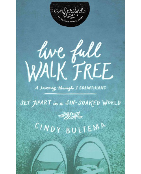 Live Full Walk Free : Set Apart in a Sin-soaked World (Paperback) (Cindy Bultema) - image 1 of 1
