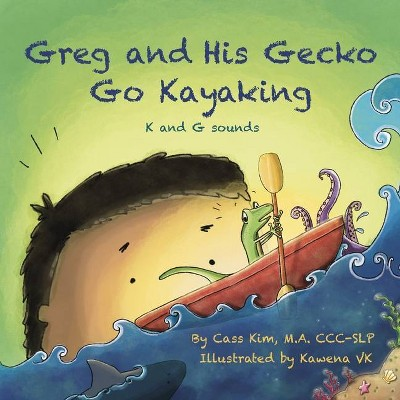 Greg and His Gecko Go Kayaking - (Phonological and Articulation Children's Books)by Cass Kim (Paperback)