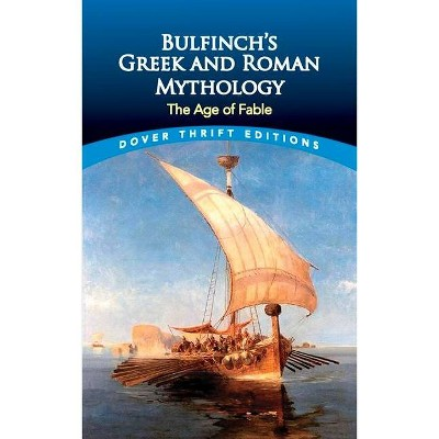 Bulfinch's Greek and Roman Mythology - (Dover Thrift Editions) by  Thomas Bulfinch (Paperback)