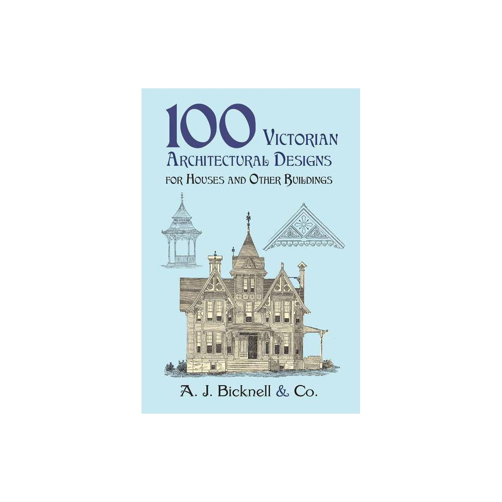 100 Victorian Architectural Designs For Houses And Other Buildings Dover Pictorial Archives By A J Bicknell Co Paperback
