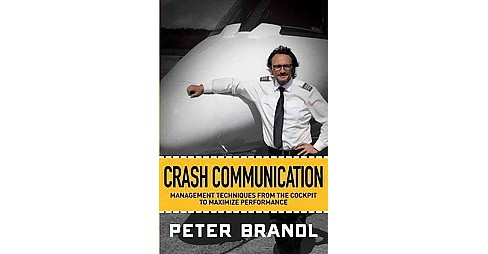 Crash Communication : Management Techniques from the Cockpit to Maximize Performance (Hardcover) (Peter - image 1 of 1