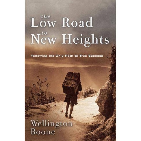 The Low Road to New Heights - by  Wellington Boone (Paperback) - image 1 of 1