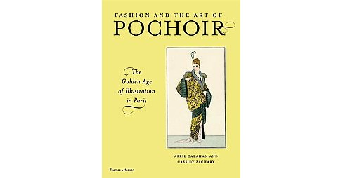 Fashion and the Art of Pochoir : The Golden Age of Illustration in Paris (Hardcover) (April Calahan) - image 1 of 1