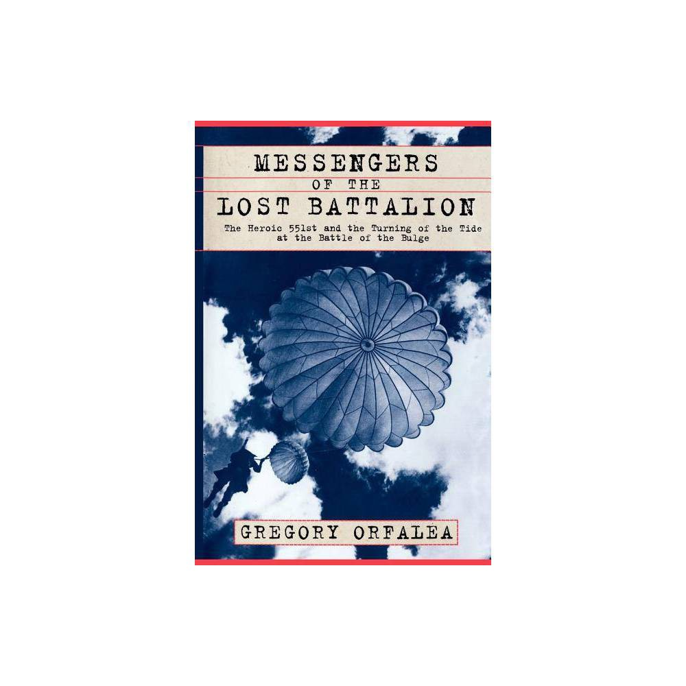 Messengers Of The Lost Battalion By Gregory Orfalaea Paperback