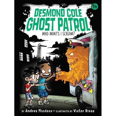 Who Wants I Scream?, 14 - (Desmond Cole Ghost Patrol) by  Andres Miedoso (Paperback)