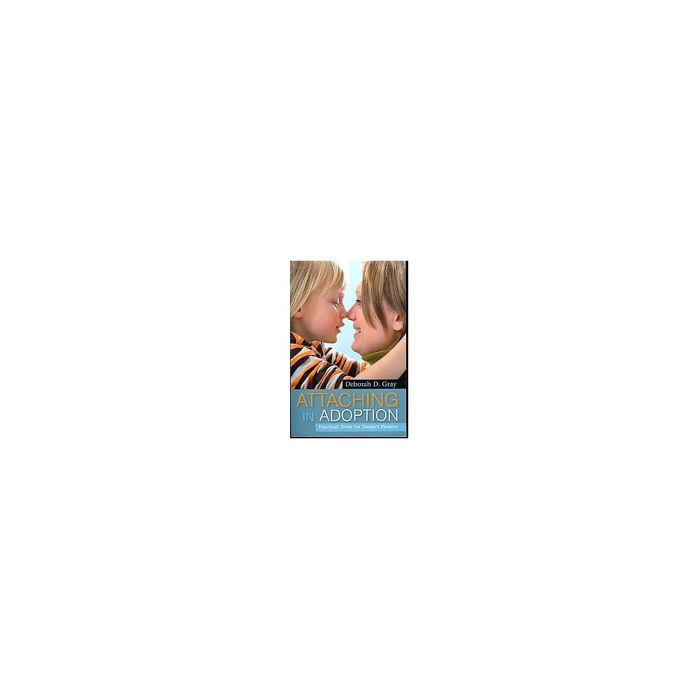 Attaching in Adoption : Practical Tools for Today's Parents (Reprint) (Paperback) (Deborah D. Gray)